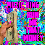 Muzic King – Run Me That Money