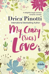 My Crazy (Sick) Love: A delightful laugh-out-loud romantic comedy by Drica Pinotti