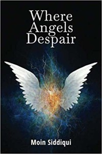 Where Angels Despair by Moin Siddiqui